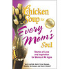 Chicken Soup for Every Mom's Soul: Stories of Love and Inspiration for Moms of all Ages