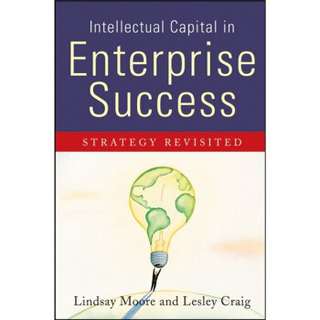 Intellectual Capital in Enterprise Success: Strategy Revisited[企业成功的知识资本:再论战略]