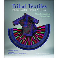 Tribal Textiles from Southwest China: Threads from Misty Lands: The Philippe Fatin Collection
